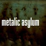 Metalic Asylum