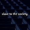 Slave To The Society