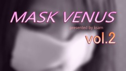 MASK VENUS vol.2 Kanako